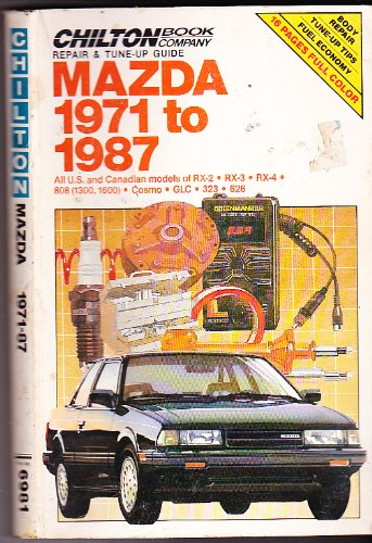 Chilton's Repair and Tune-Up Guide Mazda 1971 to 1987: All U.S. and Canadian Models of Rx-2, Rx-3, Rx-4, 808 (CHILTON REPAIR)