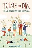 1 Chiste por día - 366 chistes para leer en familia: Chistes infantiles de humor apto para niños y niñas. Divertidos y fáciles de entender para echar unas buenas risas en familia.