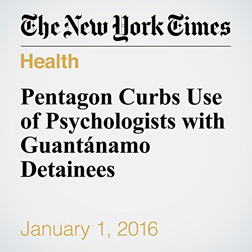 Pentagon Curbs Use of Psychologists with Guantánamo Detainees audiobook cover art