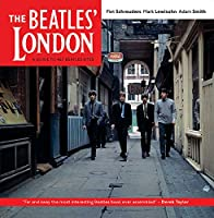 The Beatles' London: A Guide to 467 Beatles Sites in and Around London