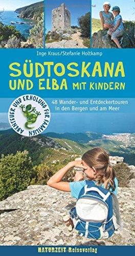 Südtoskana und Elba mit Kindern: 48 Wander- und Entdeckertouren in den Bergen und am Meer (Naturzeit mit Kindern)