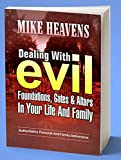Dealing with evil foundations, gates and altars in your life and family: Authoritative personal and family deliverance