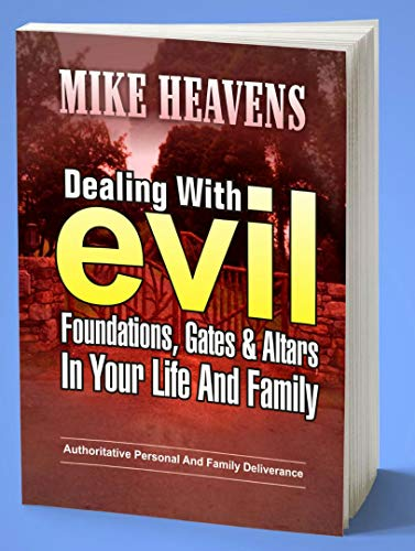 Dealing with evil foundations, gates and altars in your life and family: Authoritative personal and family deliverance (English Edition)