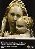 Donatello. La Madonna di Citerna. Tecnica, conservazione e ricerche. Ediz. illustrata