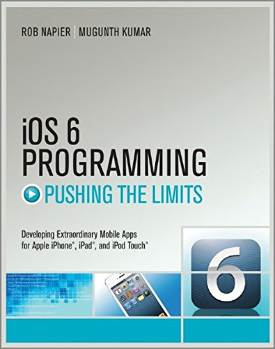 IOS6 Programming Pushing the Limits: Advanced Application Development for Apple iPhone, iPad and iPod Touch