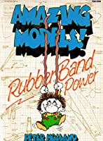 Amazing Models! Rubber Band Power/With 3 Rubber Bands 0830632204 Book Cover