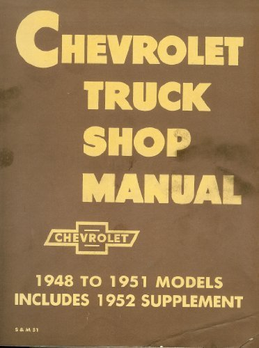 Chevrolet Truck Shop Manual, 1948 to 1951 Models/Includes 1952 Supplement