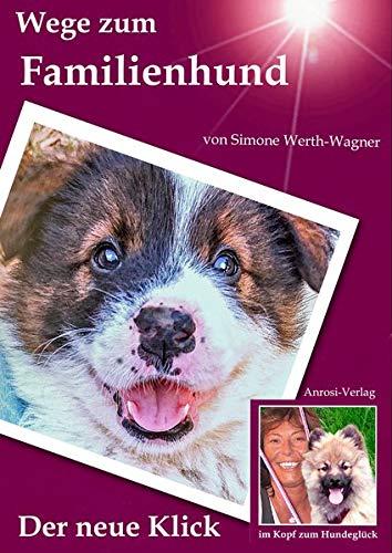 Wege zum Familienhund: Der neue Klick (im Kopf zum Hundeglück)