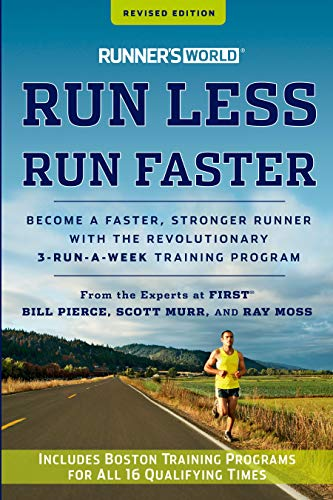 Runner's World Run Less, Run Faster: Become a Faster, Stronger Runner with the Revolutionary 3-Run-a-Week Training Program