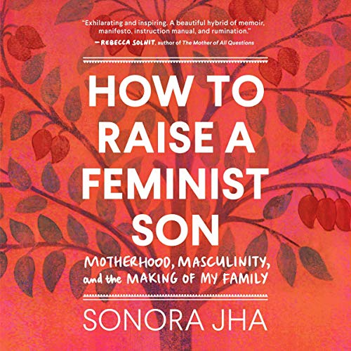Download How to Raise a Feminist Son: Motherhood, Masculinity, and the Making of My Family audio book