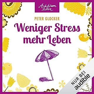 Weniger Stress - mehr Leben     Achtsam leben              Autor:                                                                                                                                 Peter Glocker                               Sprecher:                                                                                                                                 Irina Scholz                      Spieldauer: 1 Std. und 32 Min.     26 Bewertungen     Gesamt 4,4