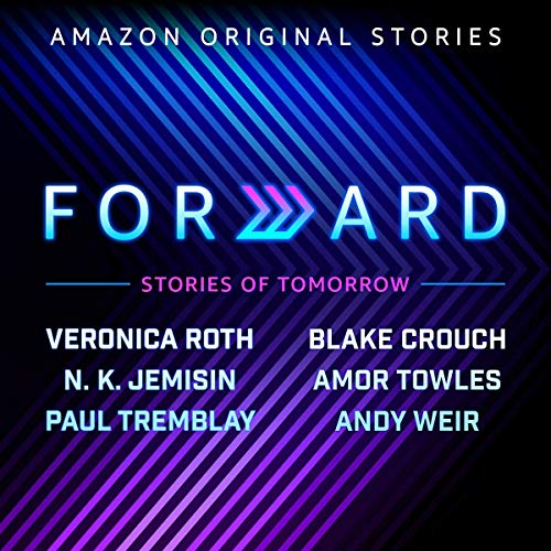 Forward Collection, Books 1-6 - Veronica Roth, Blake Crouch, N. K. Jemisin, Amor Towles, Paul Tremblay, Andy Weir