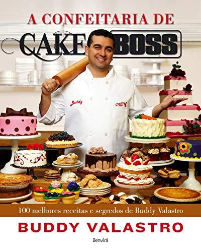 A confeitaria de Cake Boss: 100 melhores receitas e segredos de Buddy Valastro