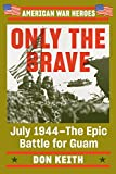Only the Brave: July 1944--The Epic Battle for Guam (American War Heroes) (English Edition)
