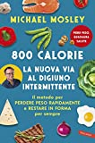 800 Calorie. La nuova via al digiuno intermittente: Il metodo per perdere peso rapidamente e restare in forma per sempre