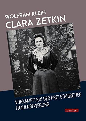 Clara Zetkin: Vorkämpferin der proletarischen Frauenbewegung (Geschichte des Widerstands) (German Edition)