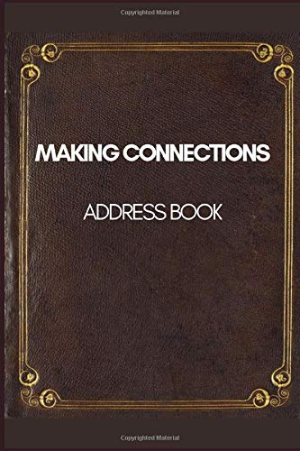 MAKING CONNECTIONS ADDRESS BOOK: Classic Design   Birthdays & Address Book for Contacts, Addresses, Phone Numbers, Email, Alphabetical Organizer Journal Notebook (Address Books)