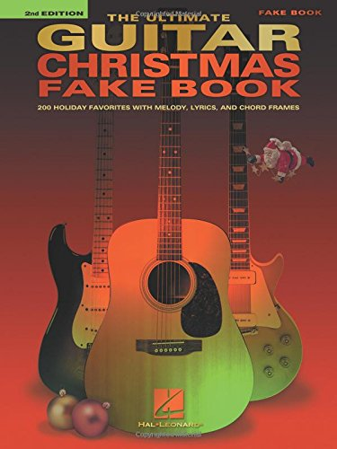 The Ultimate Guitar Christmas Fake Book: 200 Holiday Favorites