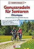 Genussradeln für Senioren im Chiemgau. 30 leichte Touren mit traumhafter Aussicht. Kurze Radtouren mit geringer Steigung und geringer Schwierigkeit. - Wilfried und Lisa Bahnmüller