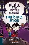 Fantásticos amigos: 2 (Vlad, el peor vampiro del mundo)