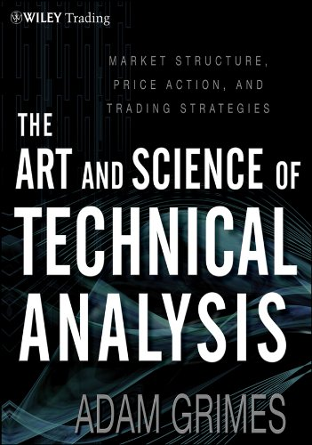 The Art and Science of Technical Analysis: Market Structure, Price Action, and Trading Strategies (Wiley Trading Book 547)