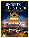 Secrets of the Lost Ark: A Complete Guide to the Mysteries of the Sacred Ark of the Covenant