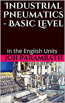 Industrial Pneumatics - Basic Level  In the English Units  Pneumatic Book Series  in the English Units  1
