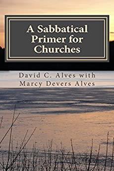 A Sabbatical Primer for Churches: How to Love and Honor the Pastor God Has Given You (A Sabbatical Primers Series Book 2) by [David Alves, Marcy Alves]