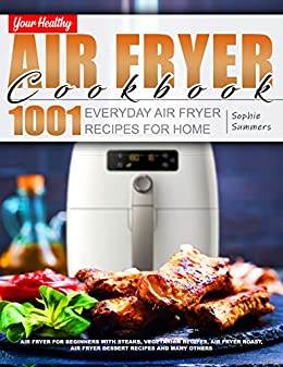 Your Healthy Air Fryer Cookbook 1001 Everyday Air Fryer Recipes