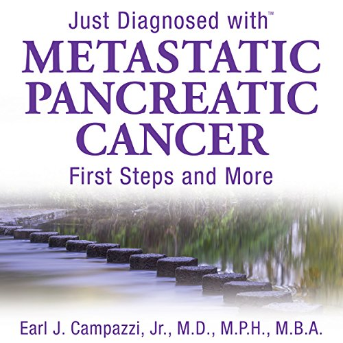 Just Diagnosed with Metastatic Pancreatic Cancer: First Steps and More audiobook cover art