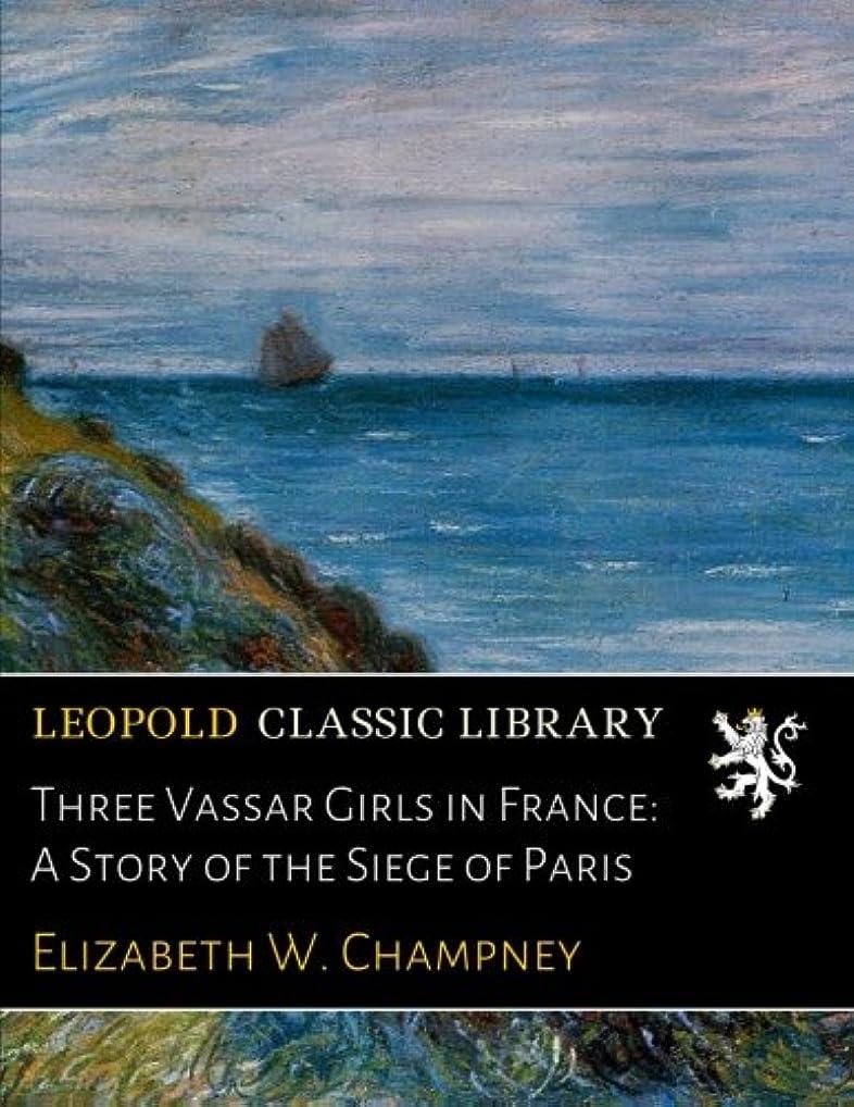 国際傾向があります死んでいるThree Vassar Girls in France: A Story of the Siege of Paris