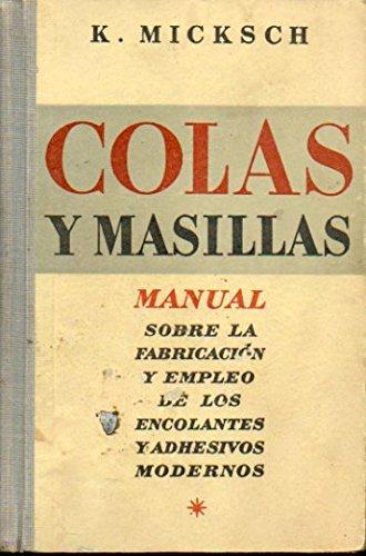 COLAS Y MASILLAS. Manual sobre la fabricación y empleo de los encolantes y adhesivos modernos en las diversas industrias.