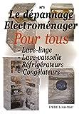 Le dépannage électroménager pour tous: Tome 1, Lave-linge, Lave-vaisselle, Réfrigérateurs, Congélateurs