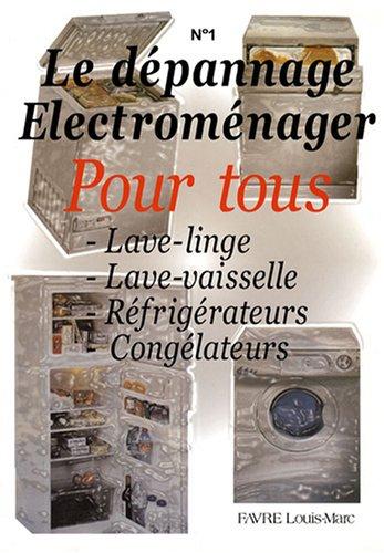 Le dépannage électroménager pour tous : Tome 1,...