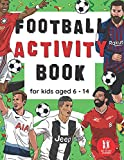 Football Activity Book For Kids Aged 6-14: Football Themed Wordsearches, Mazes, Dot to dot, Colouring in, Trivia (Activity Books For Kids)