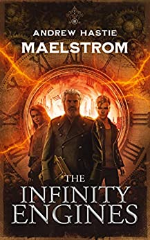 Maelstrom (The Infinity Engines Book 2) by [Andrew Hastie]