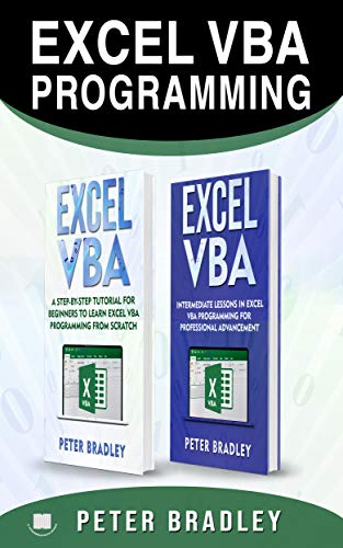 EXCEL VBA PROGRAMMING : This book includes , A Step-by-Step Tutorial For Beginners To Learn Excel VBA Programming From Scratch and Intermediate Lessons  For Professional Advancement (English Edition)