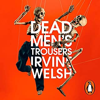 Dead Men's Trousers                   By:                                                                                                                                 Irvine Welsh                               Narrated by:                                                                                                                                 Tam Dean Burn                      Length: 14 hrs and 11 mins     401 ratings     Overall 4.7