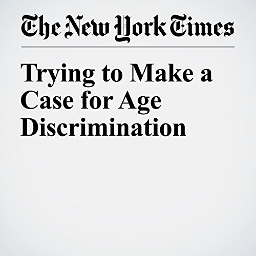 Trying to Make a Case for Age Discrimination audiobook cover art
