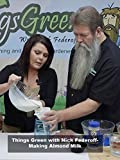 Things Green With Nick Federoff-Making Almond Milk