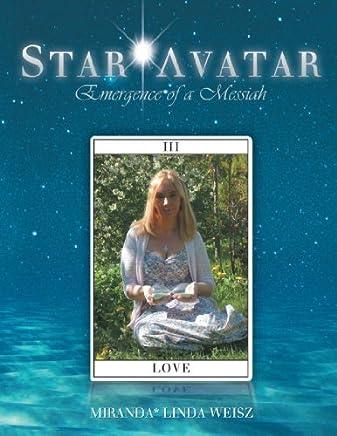 Star Avatar: Emergence of a Messiah by MIRANDA* LINDA WEISZ (2012-02-09)