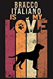 Bracco Italiano Is My Love: Bracco Italiano Dog Vintage Gift Idea Valentines Day or Birthday For Dog Lovers NoteBook - Best Unique Funny Cool Humor ... Dog Lovers - 116 Pages, 6 x 9, Matte Finish