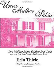 Uma Mulher Sábia: Por uma TOLA Que Primeiro Edificou na Areia (Portuguese Edition)