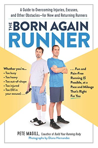 The Born Again Runner: A Guide to Overcoming Excuses, Injuries, and Other Obstacles for New and Returning Runners