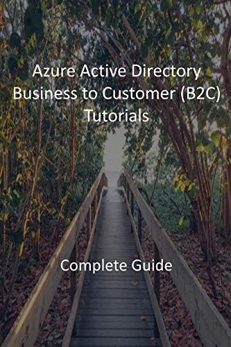 Azure Active Directory Business to Customer (B2C) Tutorials: Complete Guide (English Edition)
