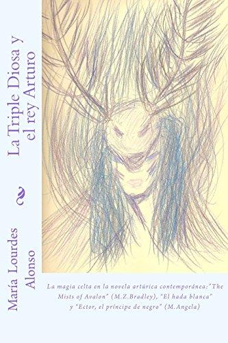 """La Triple Diosa y el rey Arturo: La magia celta en la literatura artúrica contemporánea: """"the Mists of Avalon"""" (M.Z.Bradley)"""