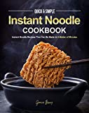 Quick & Simple Instant Noodle Cookbook: Instant Noodle Recipes That Can Be Made in A Matter of...