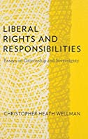 Liberal Rights and Responsibilities: Essays on Citizenship and Sovereignty by Christopher Heath Wellman(2013-10-17)