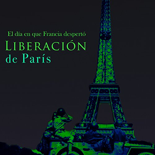 Liberación de Paris [The Liberation of Paris] audiobook cover art