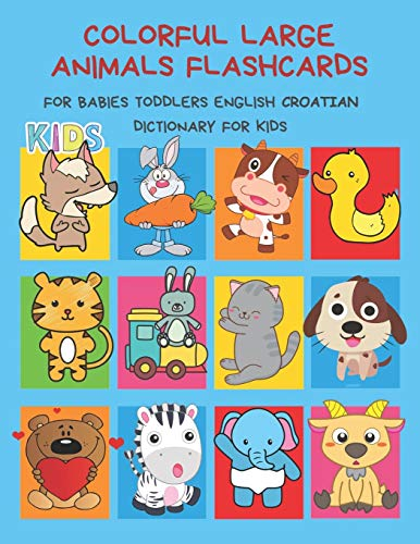 Colorful Large Animals Flashcards for Babies Toddlers English Croatian Dictionary for Kids: My baby first basic words flash cards learning resources ... language. Animal encyclopedias for children